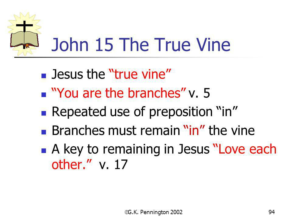 " G.K. Pennington 2002 94 John 15 The True Vine Jesus the ""true vine"" ""You are the branches"" v. 5 Repeated use of preposition ""in"" Branches must remai"