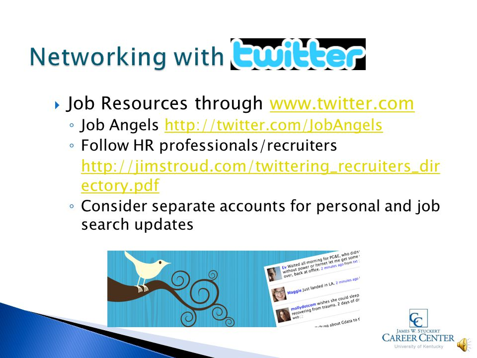  Linkedin   ◦ Build profile and recommendations ◦ Build connections ◦ Job postings feature ◦ Provide status updates about your search