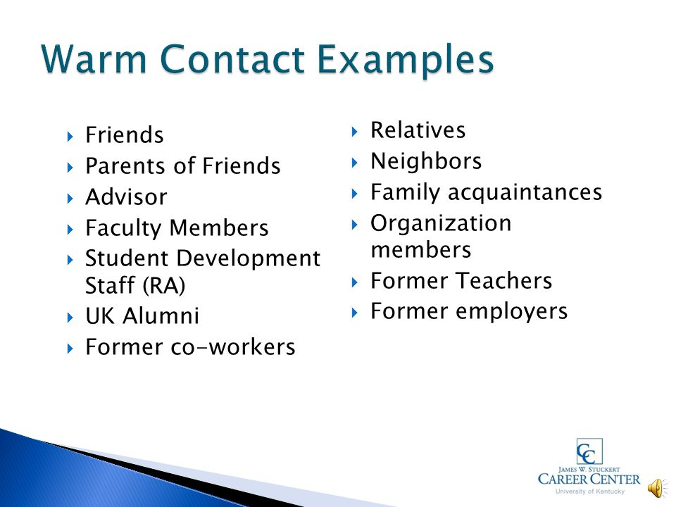  Network with warm contacts ◦ Warm contacts on average include about 50 people you already know--who are they, for you.