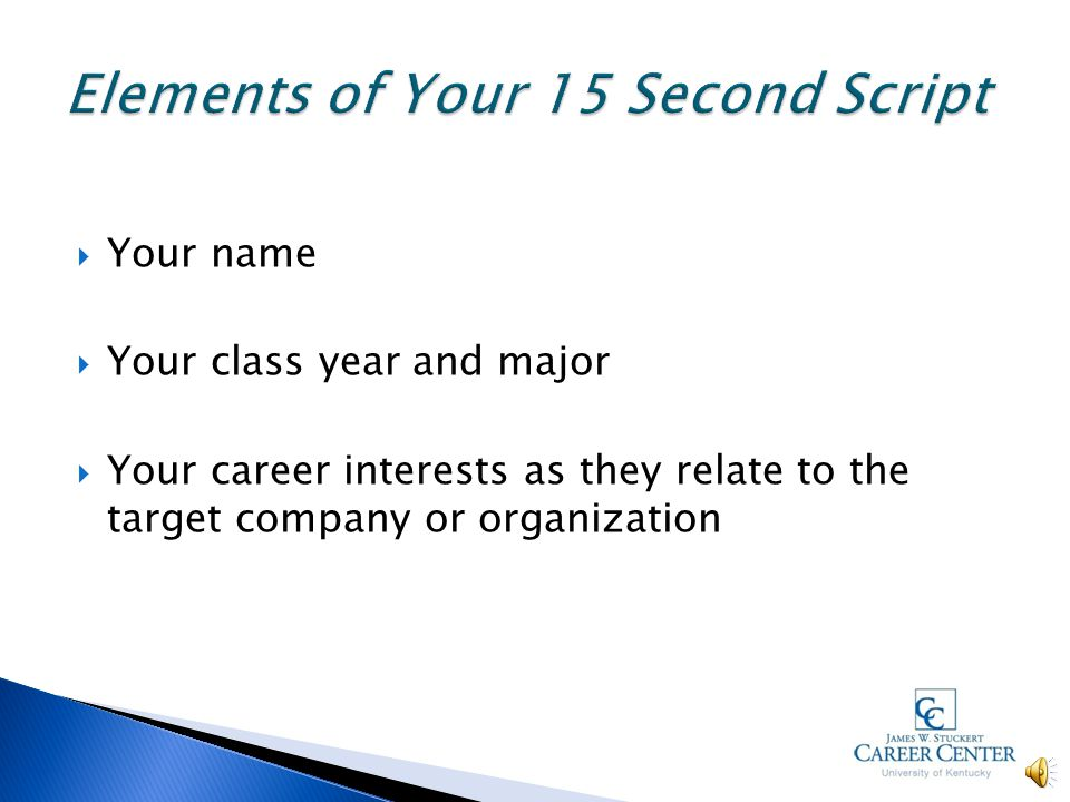  Your name  Your class year and major  Your career interests as they relate to the target company or organization
