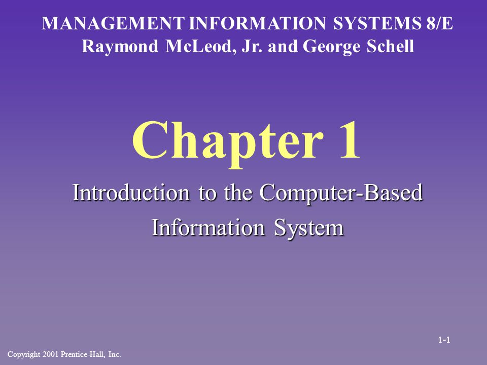 Chapter 1 Introduction to the Computer-Based Information System MANAGEMENT INFORMATION SYSTEMS 8/E Raymond McLeod, Jr. and George Schell Copyright 200
