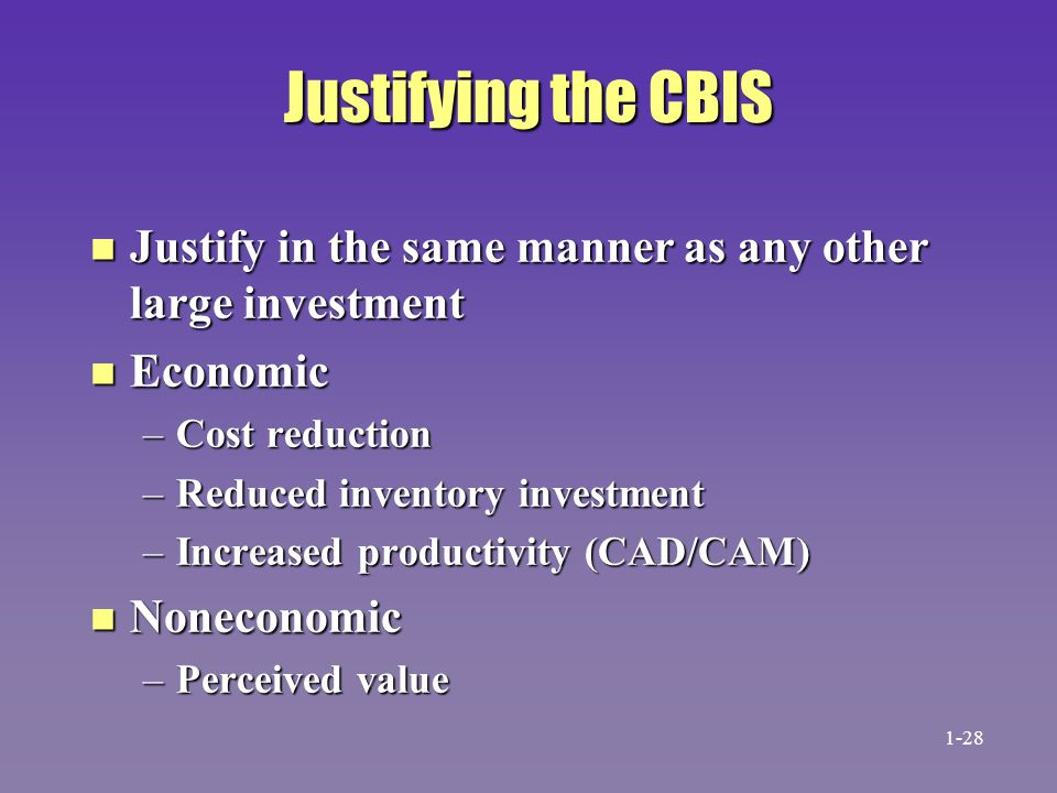 Justifying the CBIS n Justify in the same manner as any other large investment n Economic –Cost reduction –Reduced inventory investment –Increased pro
