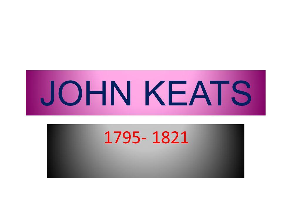 JOHN KEATS 1795- 1821