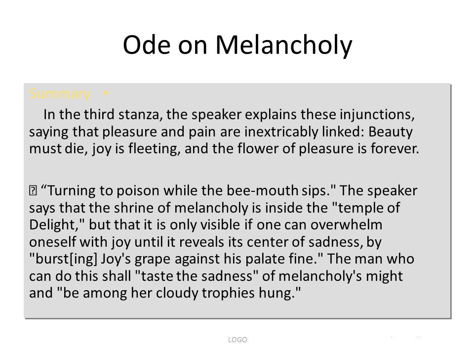 www.themegallery.comLOGO Ode on Melancholy Summary In the third stanza, the speaker explains these injunctions, saying that pleasure and pain are inex