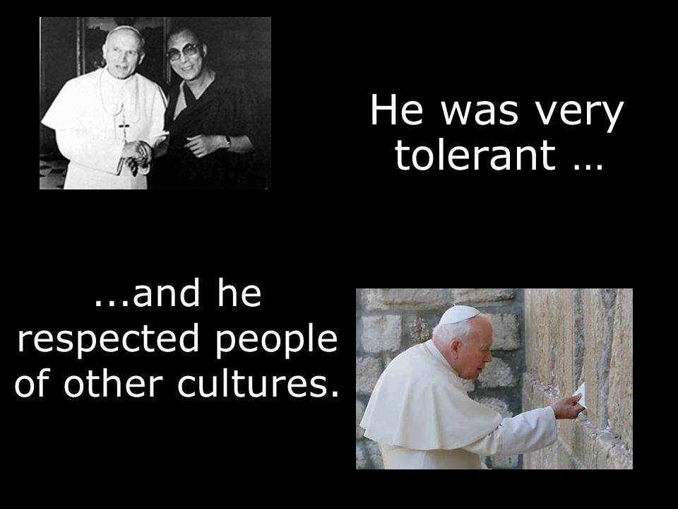 ...and he respected people of other cultures. He was very tolerant …