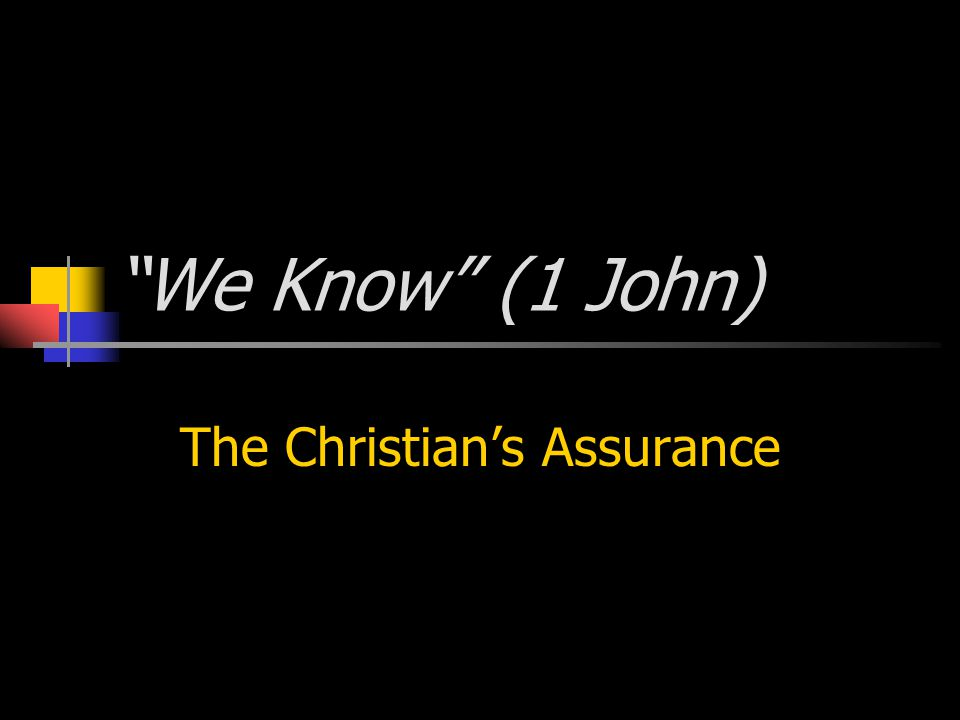 We Know (1 John) The Christian's Assurance