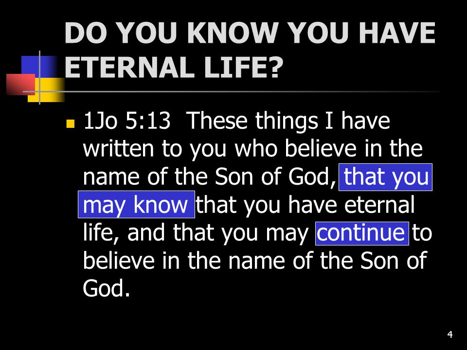 4 DO YOU KNOW YOU HAVE ETERNAL LIFE.