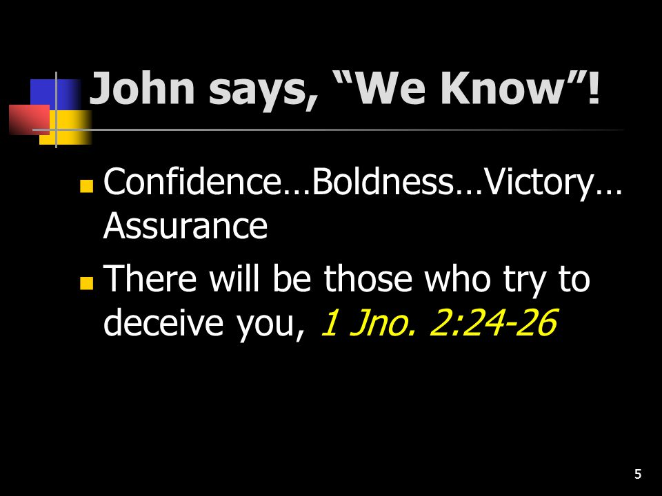 16 WE KNOW… (1 John) We love the children of God, 5:1-3 When we love God & keep His commandments Obedience is born of faith (joy, hope) Obedience is not a burden Why do you obey: Love or compulsion?