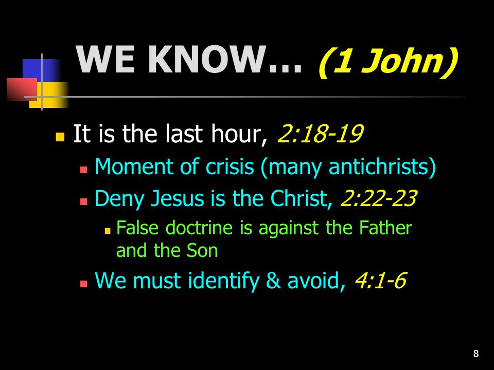9 WE KNOW… (1 John) All things, 2:20-21, 24-27 Truth consecrates & establishes us, Jno.
