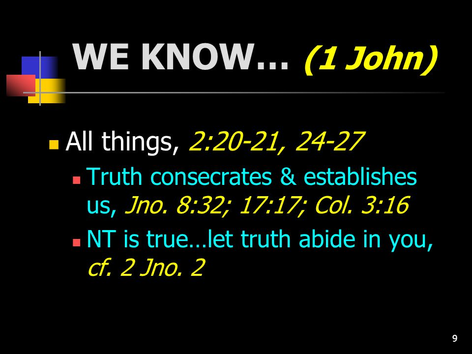 10 WE KNOW… (1 John) We will be like Him when He returns, 3:1-3; Phil.