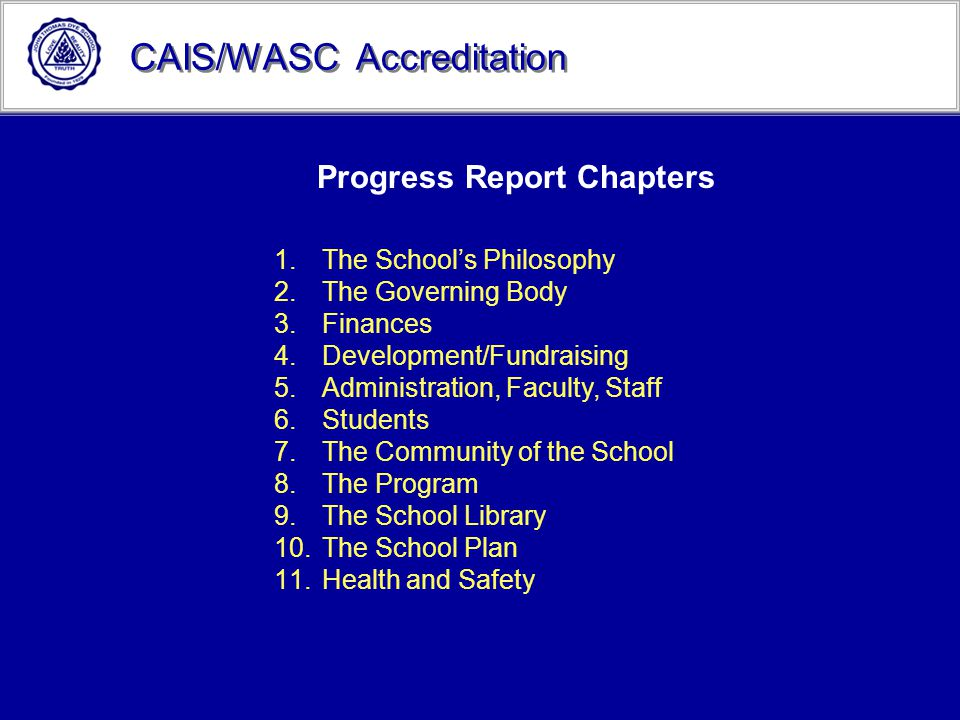 CAIS/WASC Accreditation Progress Report Chapters 1.The School's Philosophy 2.The Governing Body 3.Finances 4.Development/Fundraising 5.Administration,