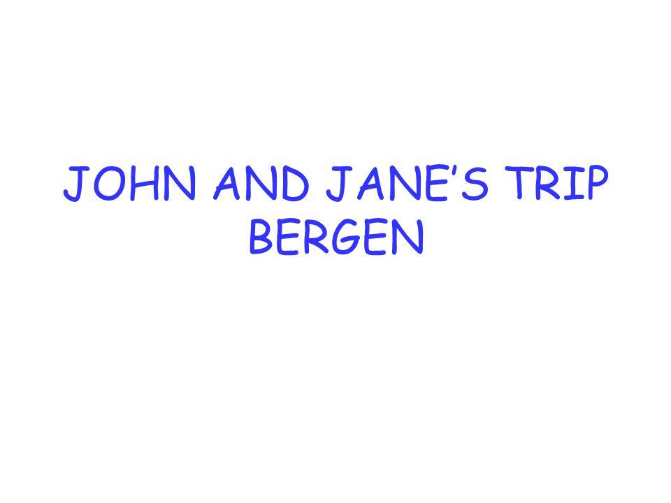 JOHN AND JANE'S TRIP BERGEN