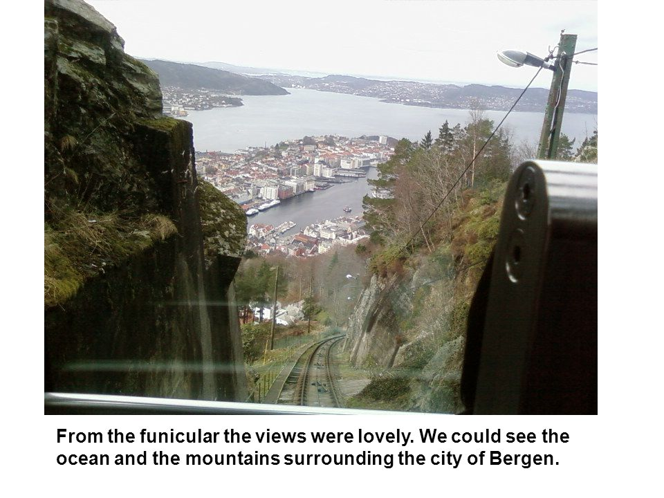 From the funicular the views were lovely. We could see the ocean and the mountains surrounding the city of Bergen.