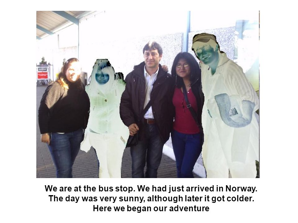 We are at the bus stop. We had just arrived in Norway. The day was very sunny, although later it got colder. Here we began our adventure