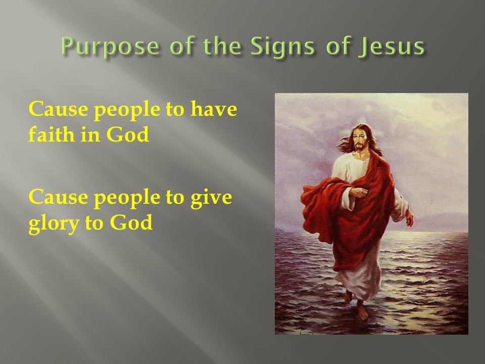 Cause people to have faith in God Cause people to give glory to God