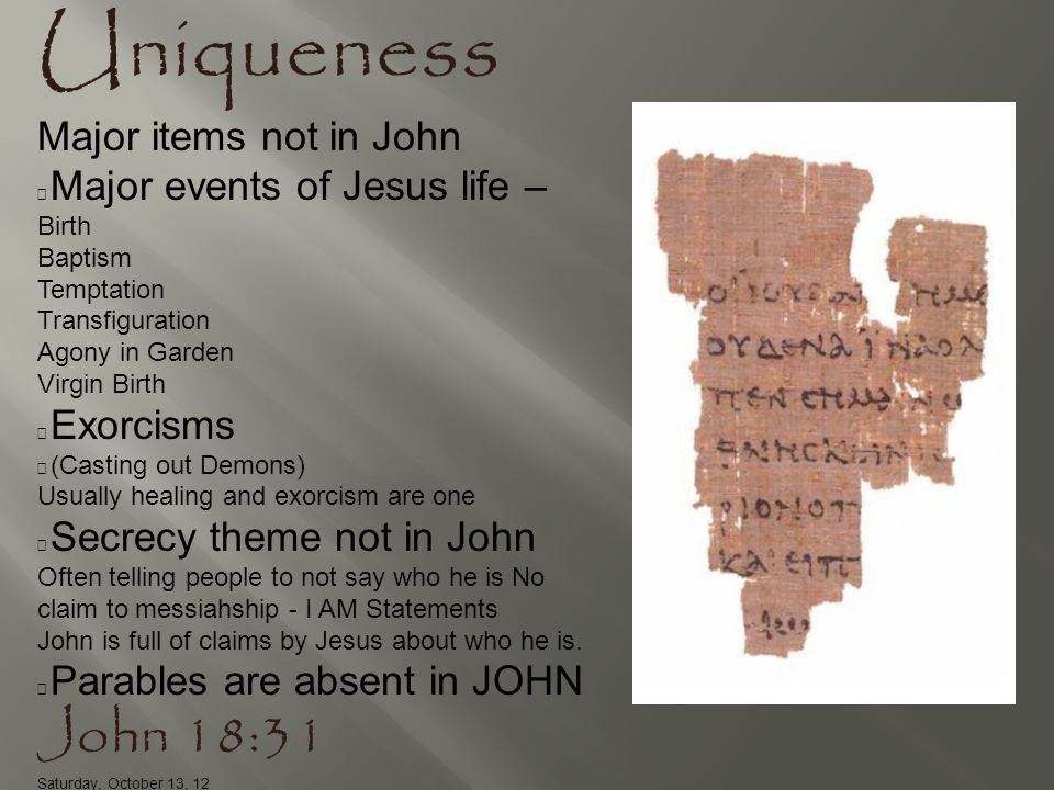 Uniqueness Major items not in John  Major events of Jesus life – Birth Baptism Temptation Transfiguration Agony in Garden Virgin Birth  Exorcisms