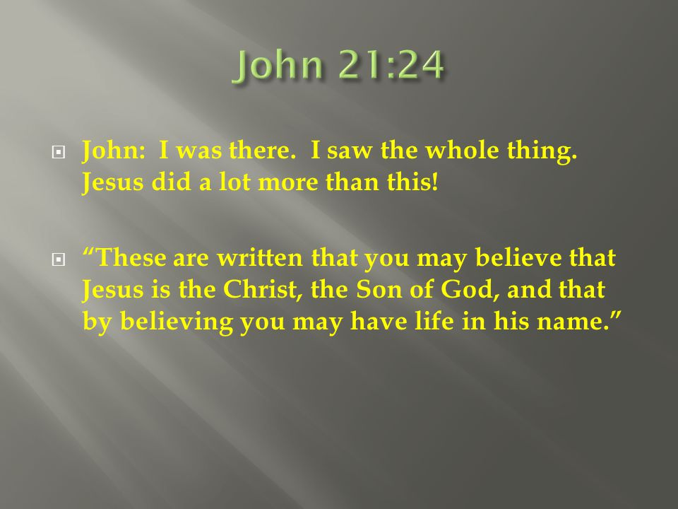 """ John: I was there. I saw the whole thing. Jesus did a lot more than this!  """"These are written that you may believe that Jesus is the Christ, the So"""