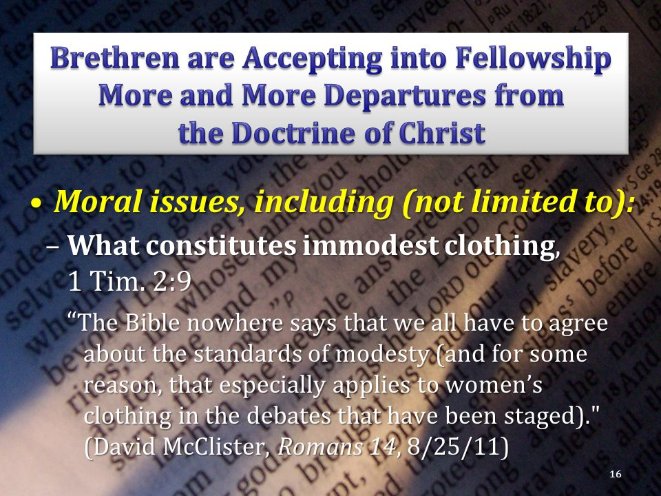 Moral issues, including (not limited to):Moral issues, including (not limited to): –What constitutes immodest clothing, 1 Tim.