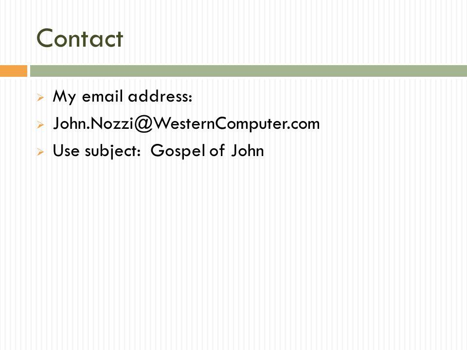 Contact  My email address:  John.Nozzi@WesternComputer.com  Use subject: Gospel of John