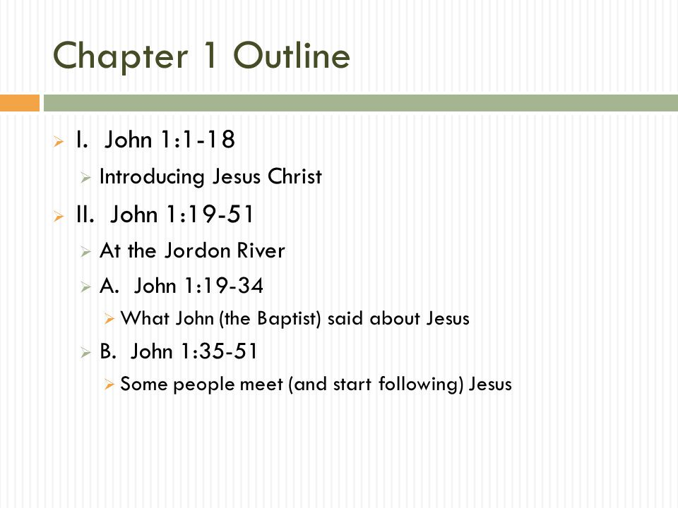Chapter 1 Outline  I. John 1:1-18  Introducing Jesus Christ  II.