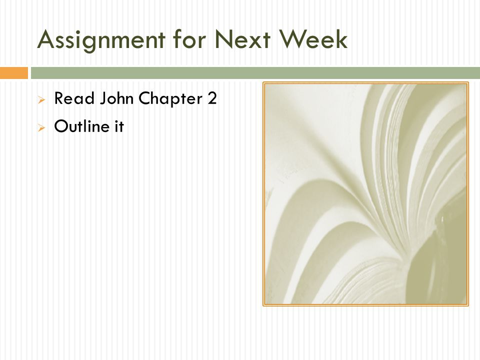 Assignment for Next Week  Read John Chapter 2  Outline it