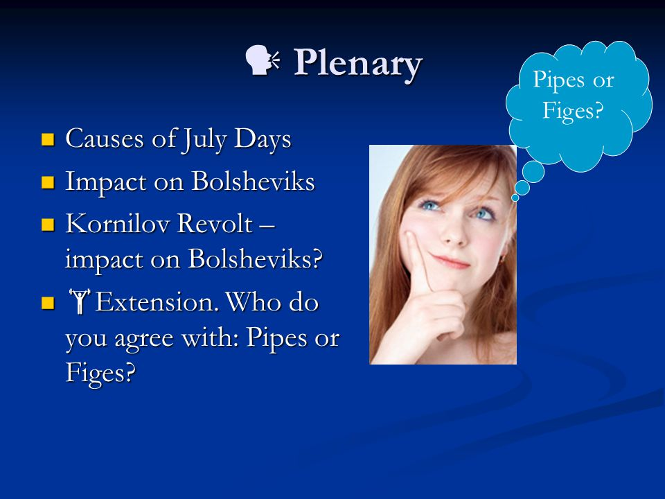 Plenary Plenary Causes of July Days Causes of July Days Impact on Bolsheviks Impact on Bolsheviks Kornilov Revolt – impact on Bolsheviks? Kornilov Rev