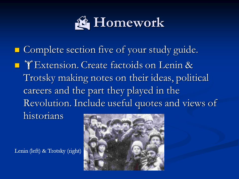  Homework Complete section five of your study guide. Complete section five of your study guide.  Extension. Create factoids on Lenin & Trotsky makin