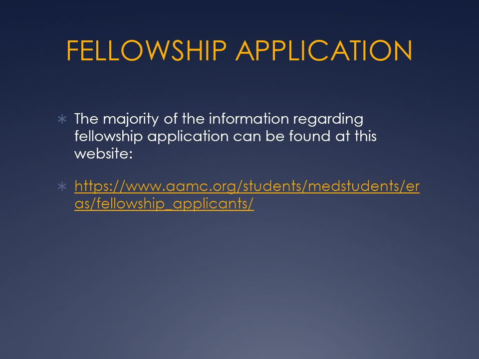 FELLOWSHIP APPLICATION  The majority of the information regarding fellowship application can be found at this website:  https://www.aamc.org/student
