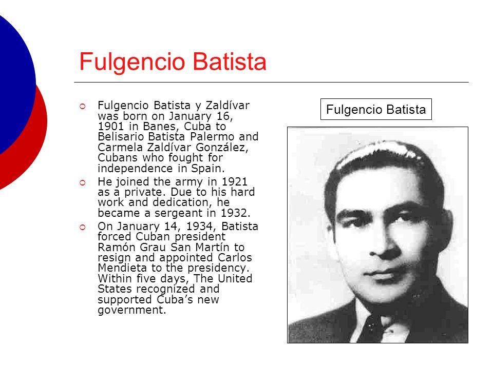 Fulgencio Batista  Fulgencio Batista y Zaldívar was born on January 16, 1901 in Banes, Cuba to Belisario Batista Palermo and Carmela Zaldívar Gonzále