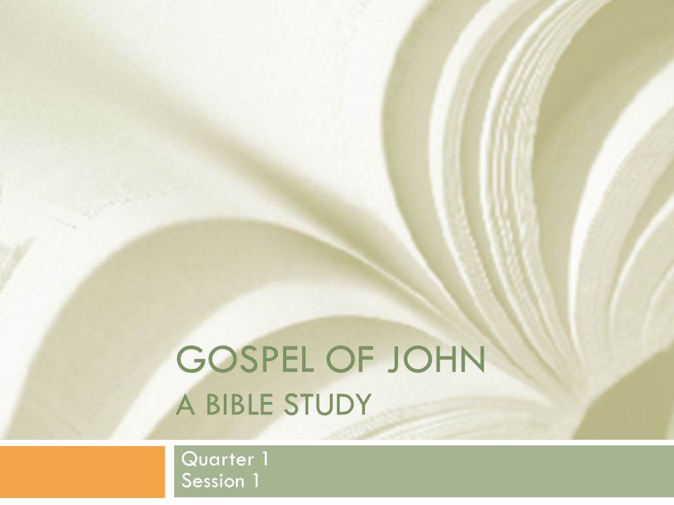 GOSPEL OF JOHN A BIBLE STUDY Quarter 1 Session 1
