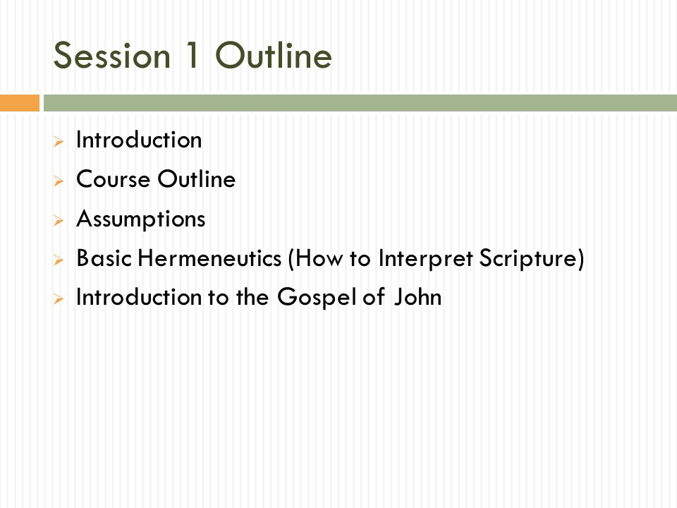 Session 1 Outline  Introduction  Course Outline  Assumptions  Basic Hermeneutics (How to Interpret Scripture)  Introduction to the Gospel of John