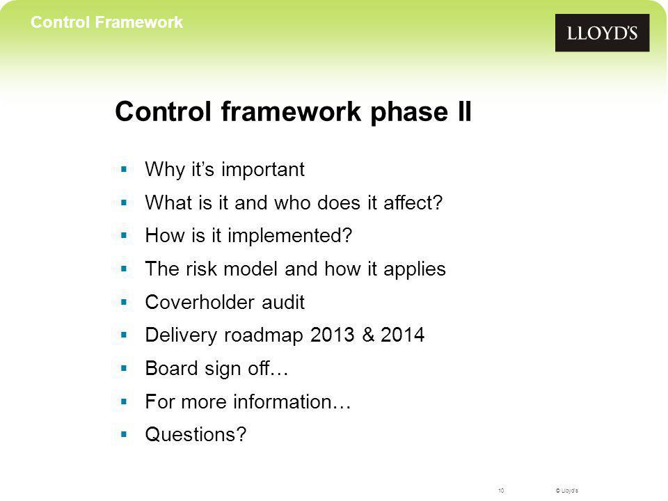 © Lloyd's Control framework phase II  Why it's important  What is it and who does it affect.