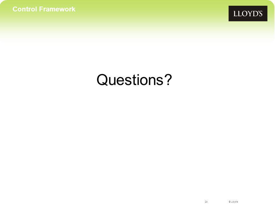 © Lloyd's Questions? 24 Control Framework