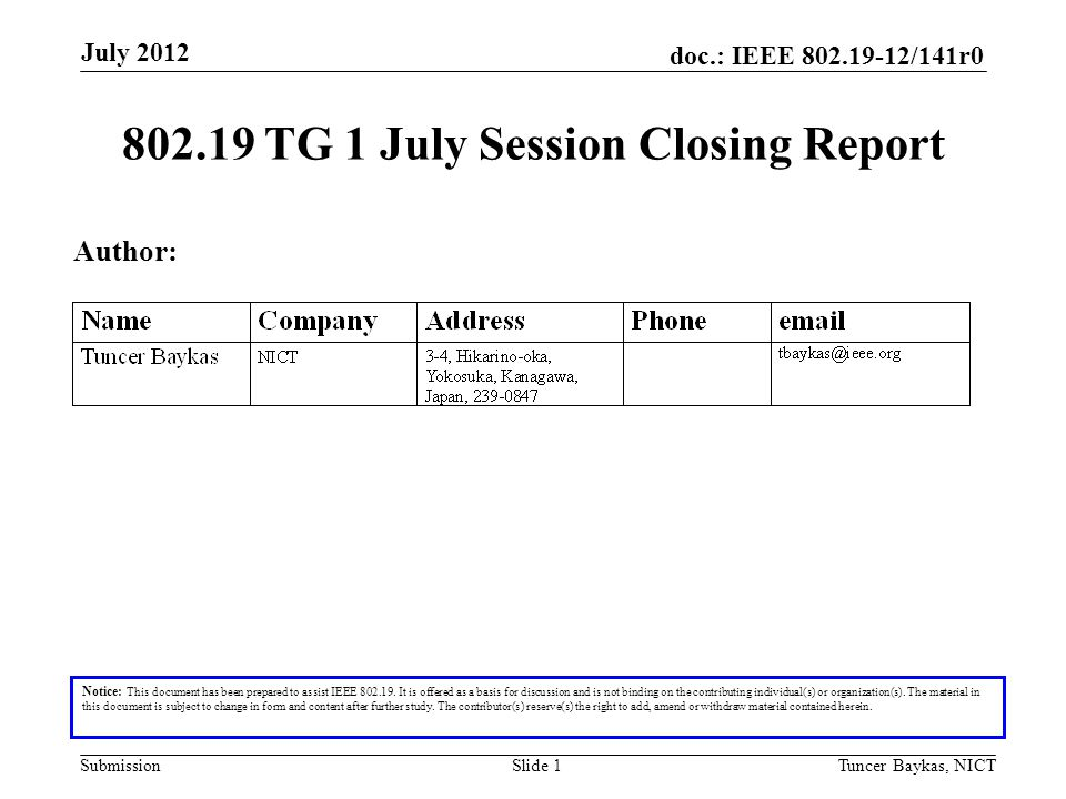 doc.: IEEE 802.19-12/141r0 Submission July 2012 Tuncer Baykas, NICTSlide 2 Abstract This document is prepared to summarize activities of 802.19 TG1 during July 2012 meeting