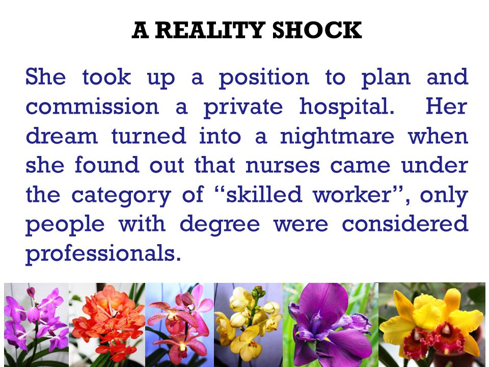 A REALITY SHOCK She took up a position to plan and commission a private hospital.