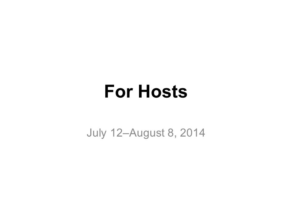 For Hosts July 12–August 8, 2014