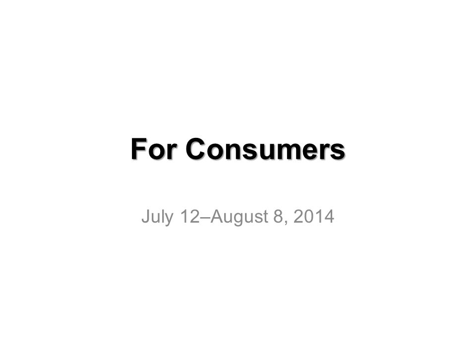 For Consumers July 12–August 8, 2014