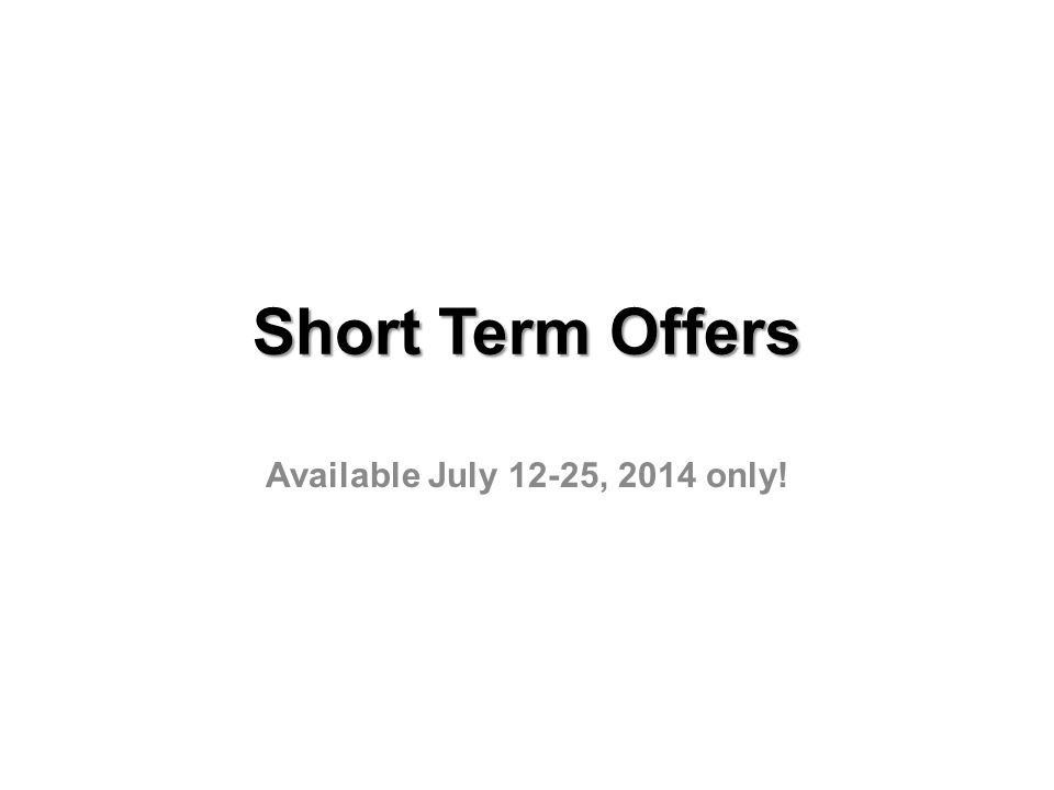 Short Term Offers Available July 12-25, 2014 only!