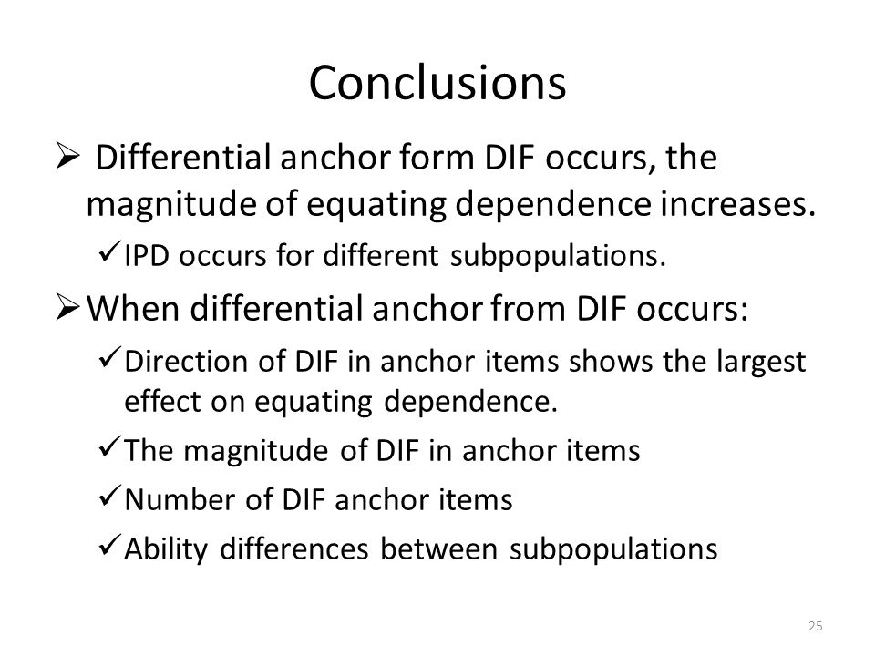 Conclusions  Differential anchor form DIF occurs, the magnitude of equating dependence increases.