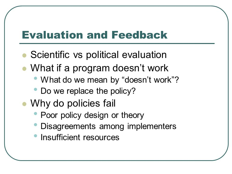 Evaluation and Feedback Scientific vs political evaluation What if a program doesn't work What do we mean by doesn't work .