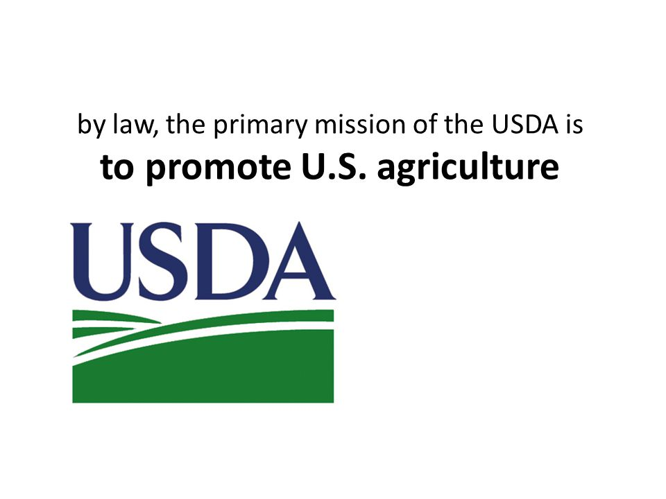 by law, the primary mission of the USDA is to promote U.S. agriculture