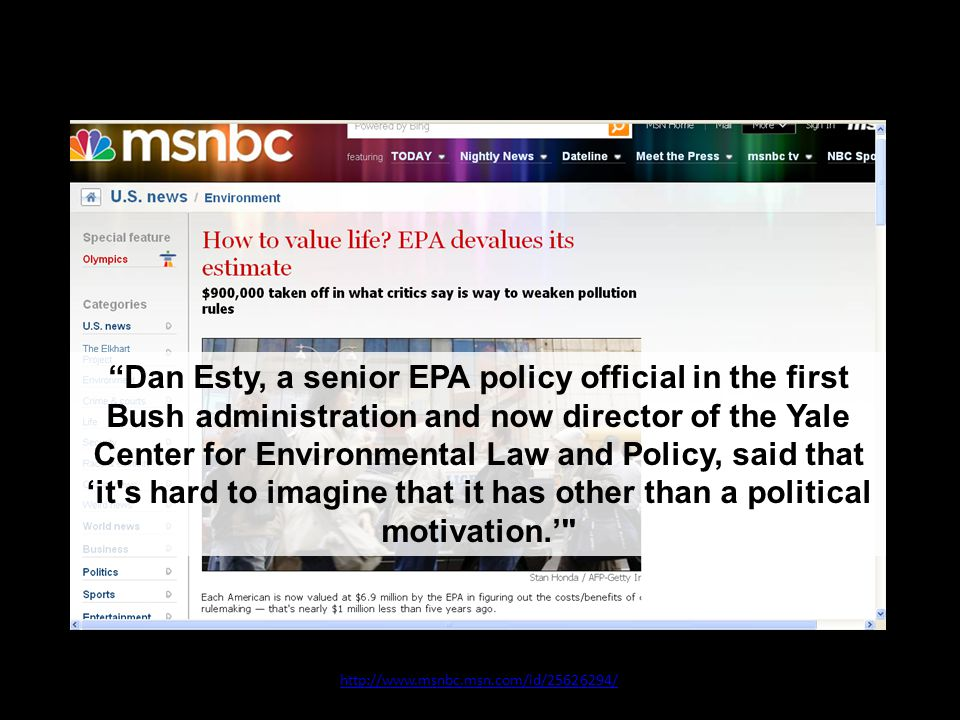10 July 2008 http://www.msnbc.msn.com/id/25626294/ Dan Esty, a senior EPA policy official in the first Bush administration and now director of the Yale Center for Environmental Law and Policy, said that 'it s hard to imagine that it has other than a political motivation.'