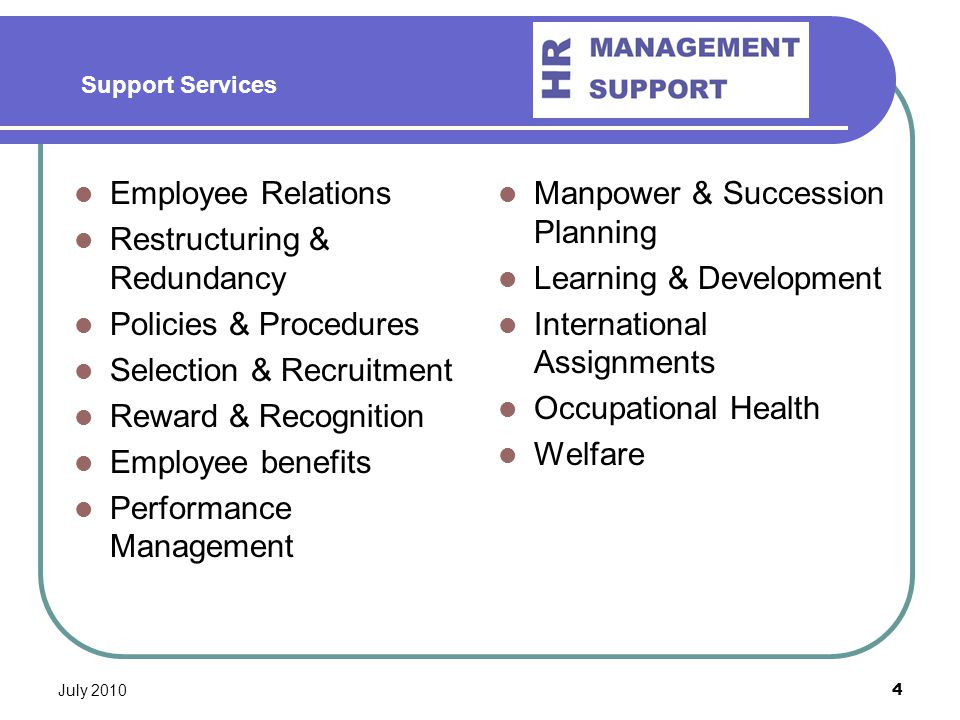 4 Employee Relations Restructuring & Redundancy Policies & Procedures Selection & Recruitment Reward & Recognition Employee benefits Performance Manag