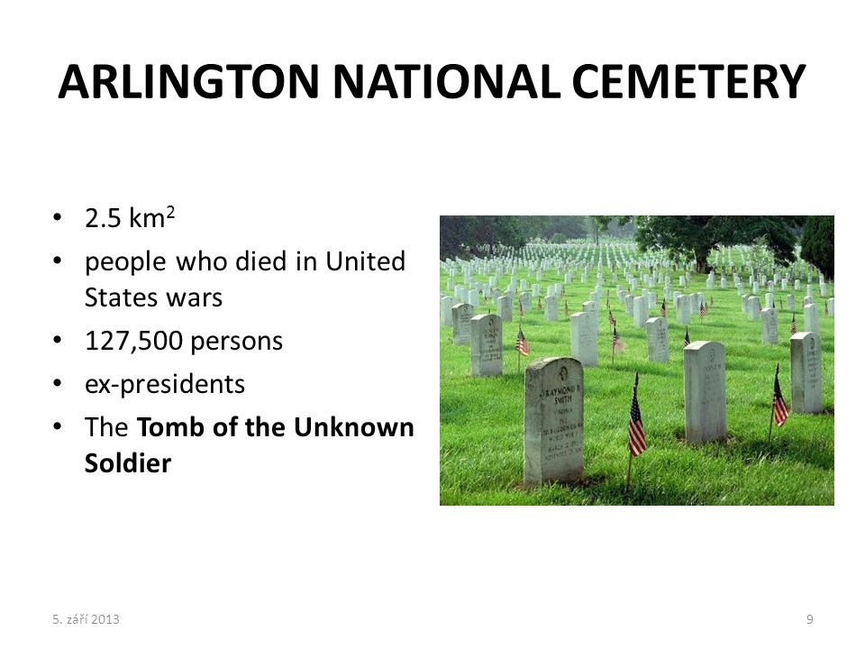 ARLINGTON NATIONAL CEMETERY 2.5 km 2 people who died in United States wars 127,500 persons ex-presidents The Tomb of the Unknown Soldier 5.