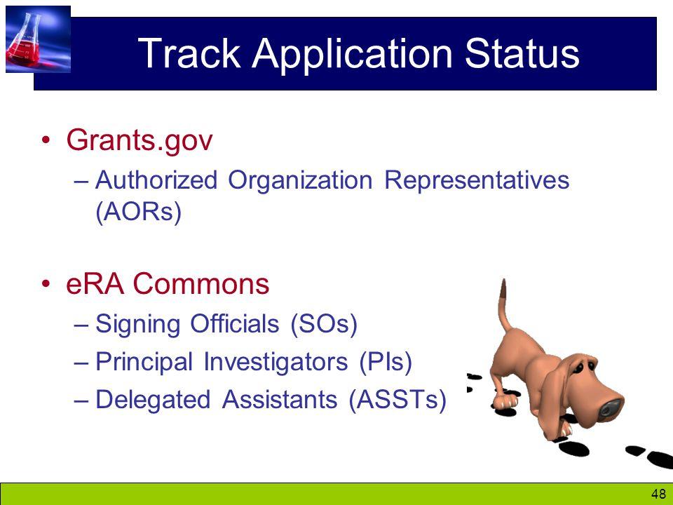 48 Track Application Status Grants.gov –Authorized Organization Representatives (AORs) eRA Commons –Signing Officials (SOs) –Principal Investigators (