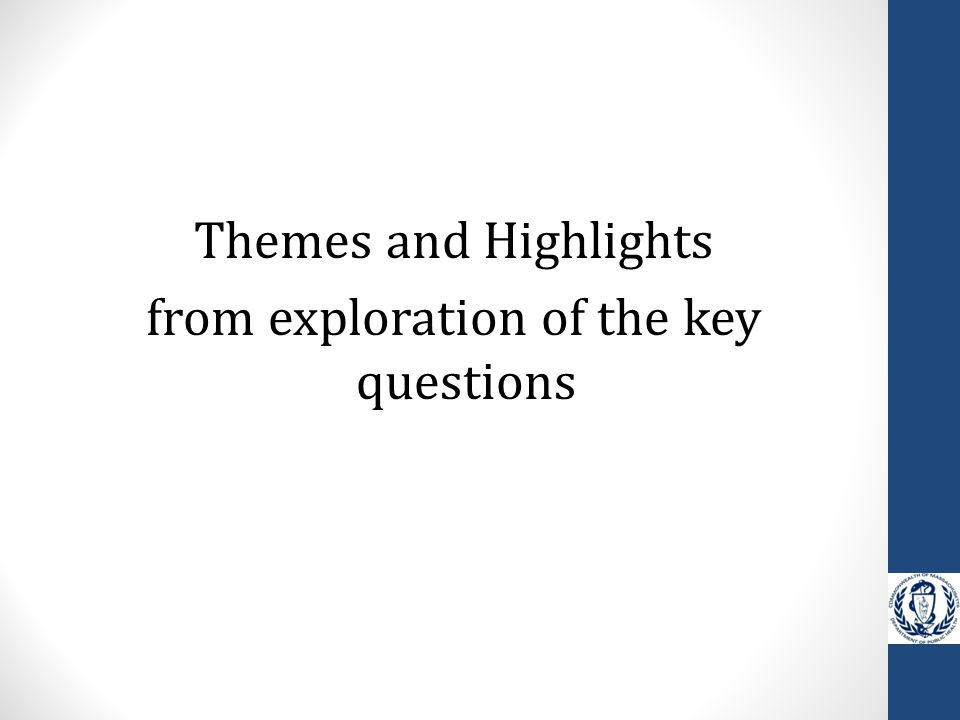 Themes and Highlights from exploration of the key questions