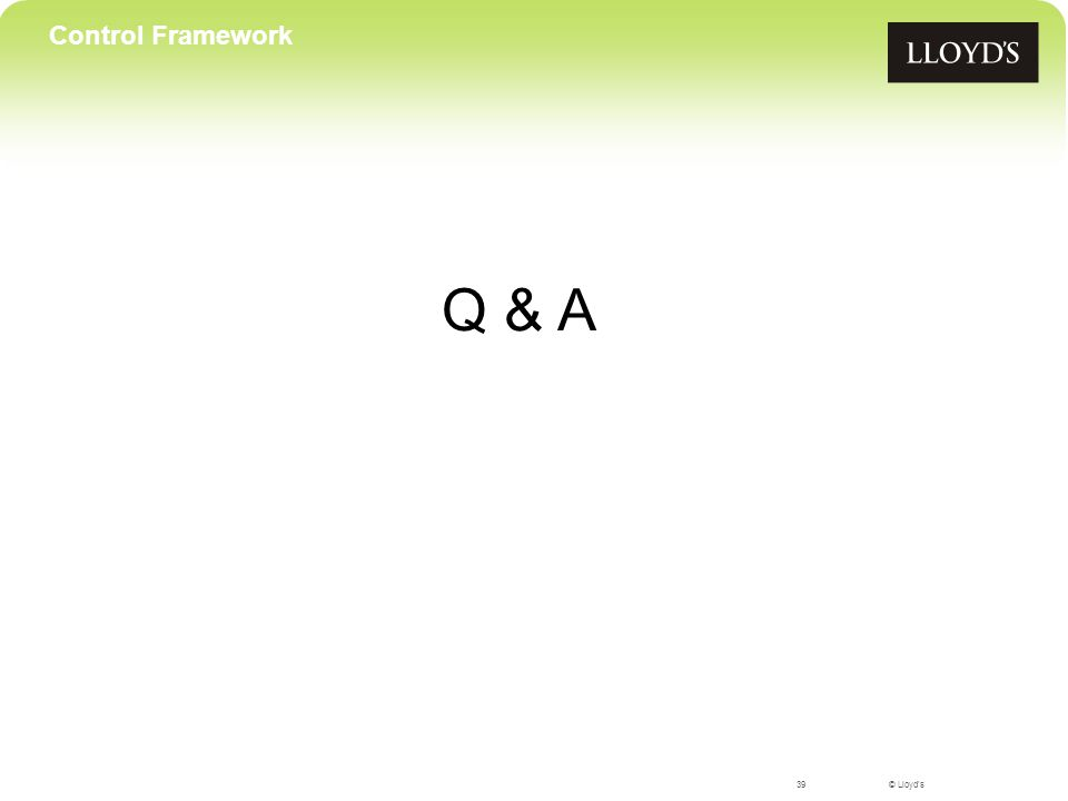 © Lloyd's Q & A 39 Control Framework