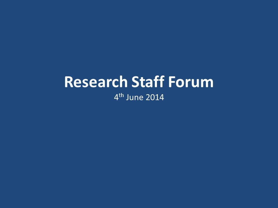 Research Staff Forum 4 th June 2014