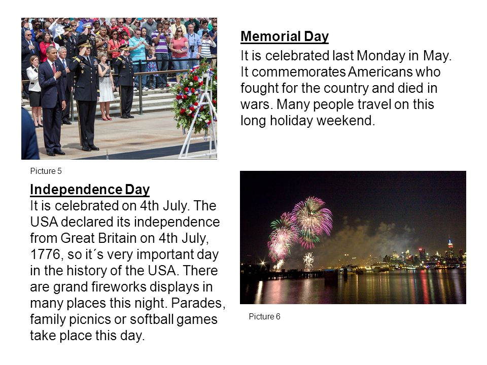Memorial Day It is celebrated last Monday in May. It commemorates Americans who fought for the country and died in wars. Many people travel on this lo