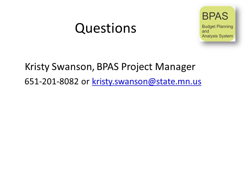 Questions Kristy Swanson, BPAS Project Manager 651-201-8082 or kristy.swanson@state.mn.uskristy.swanson@state.mn.us